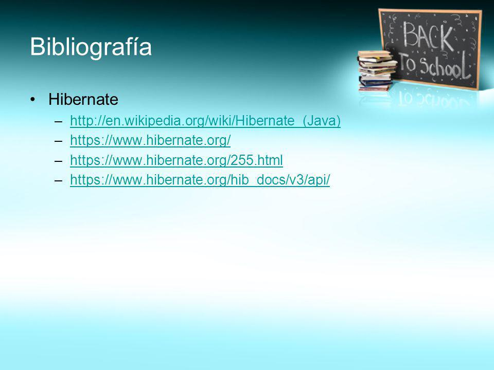 Bibliografía Hibernate http://en.wikipedia.org/wiki/Hibernate_(Java)