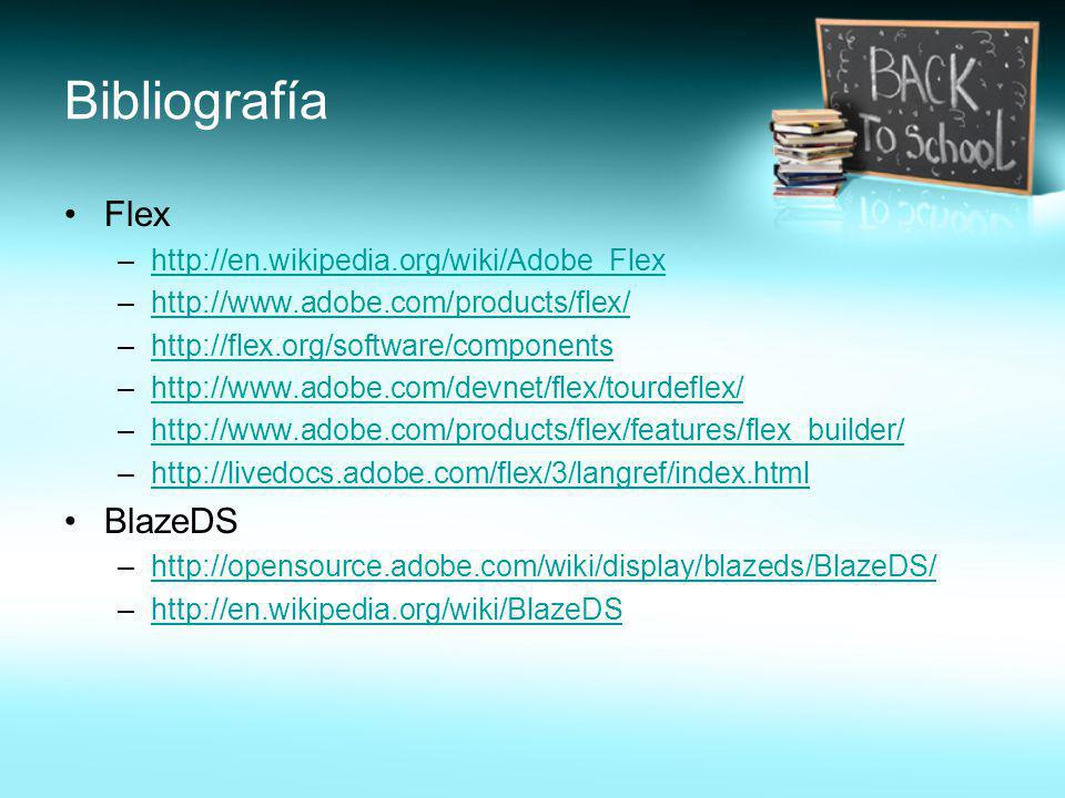 Bibliografía Flex BlazeDS http://en.wikipedia.org/wiki/Adobe_Flex