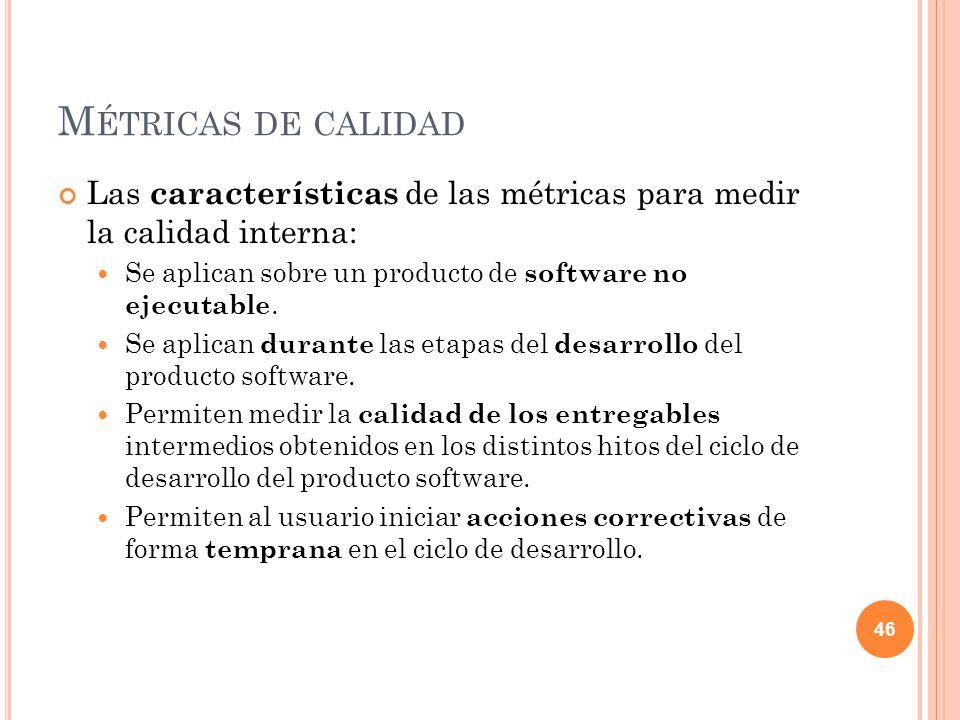 Métricas de calidad Las características de las métricas para medir la calidad interna: Se aplican sobre un producto de software no ejecutable.