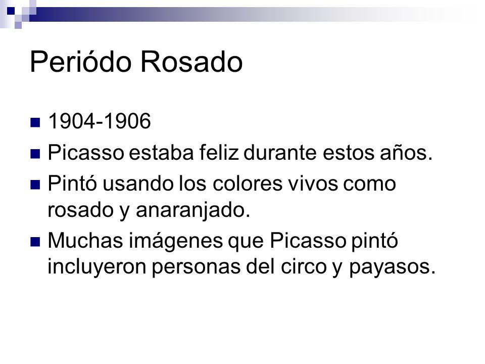 Periódo Rosado 1904-1906 Picasso estaba feliz durante estos años.