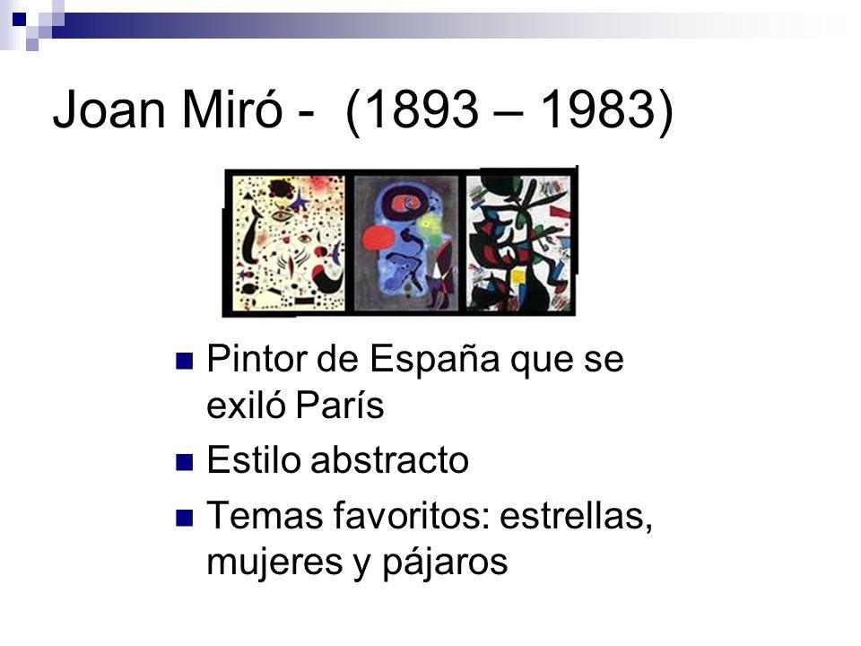 Joan Miró - (1893 – 1983) Pintor de España que se exiló París
