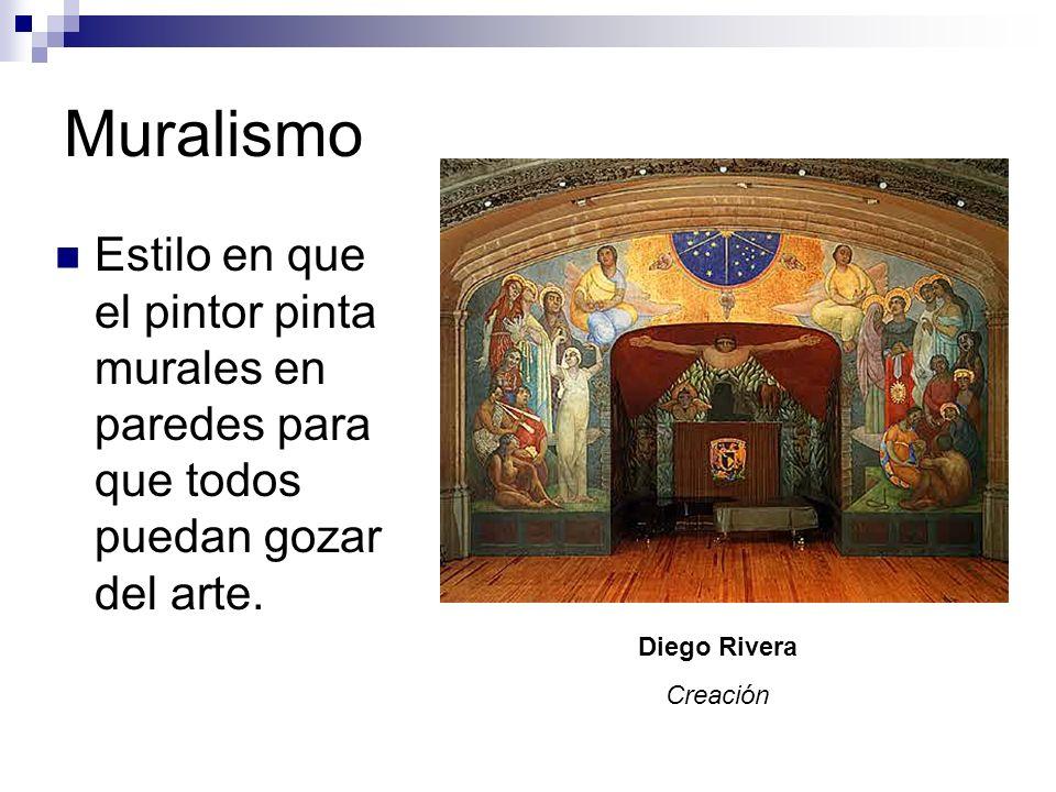Muralismo Estilo en que el pintor pinta murales en paredes para que todos puedan gozar del arte. Diego Rivera.