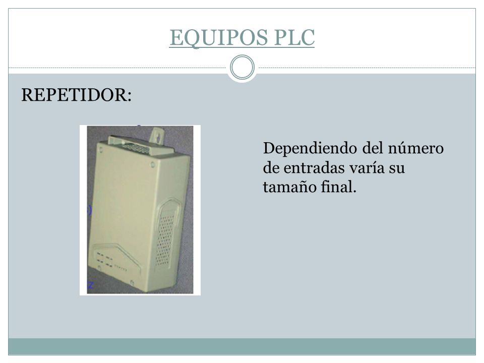 EQUIPOS PLC REPETIDOR: Dependiendo del número de entradas varía su tamaño final.