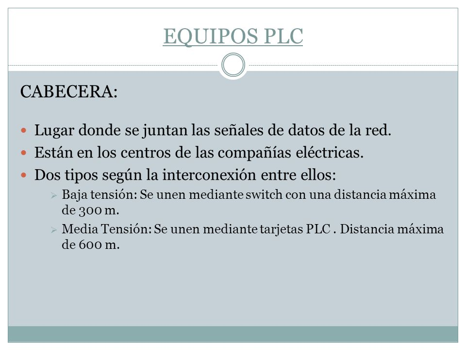 EQUIPOS PLC CABECERA: Lugar donde se juntan las señales de datos de la red. Están en los centros de las compañías eléctricas.