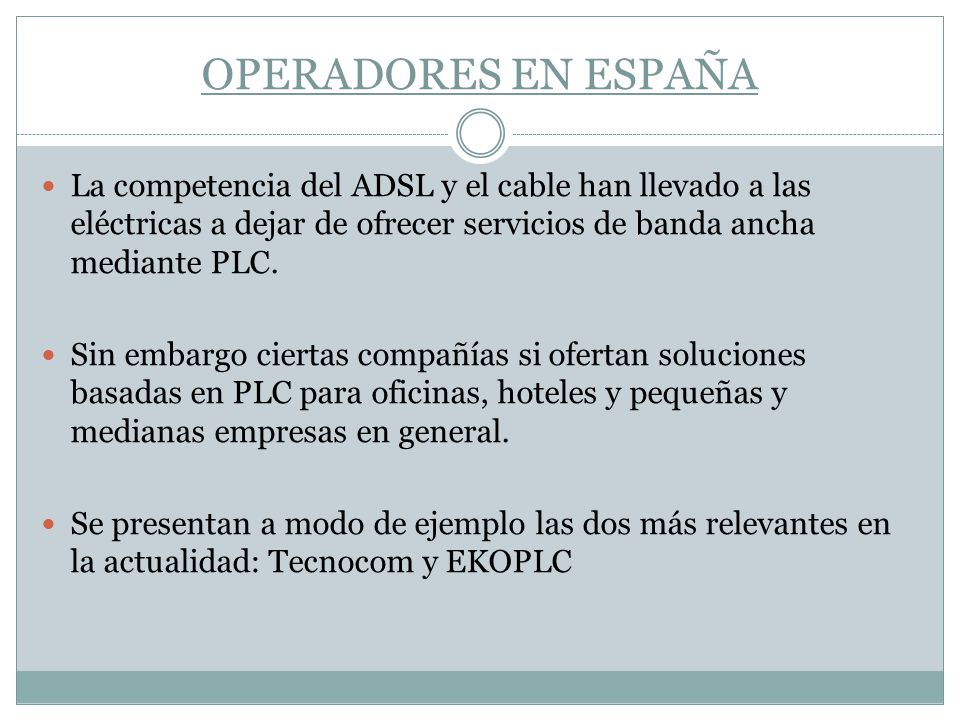 OPERADORES EN ESPAÑA La competencia del ADSL y el cable han llevado a las eléctricas a dejar de ofrecer servicios de banda ancha mediante PLC.