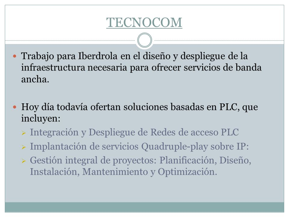 TECNOCOM Trabajo para Iberdrola en el diseño y despliegue de la infraestructura necesaria para ofrecer servicios de banda ancha.
