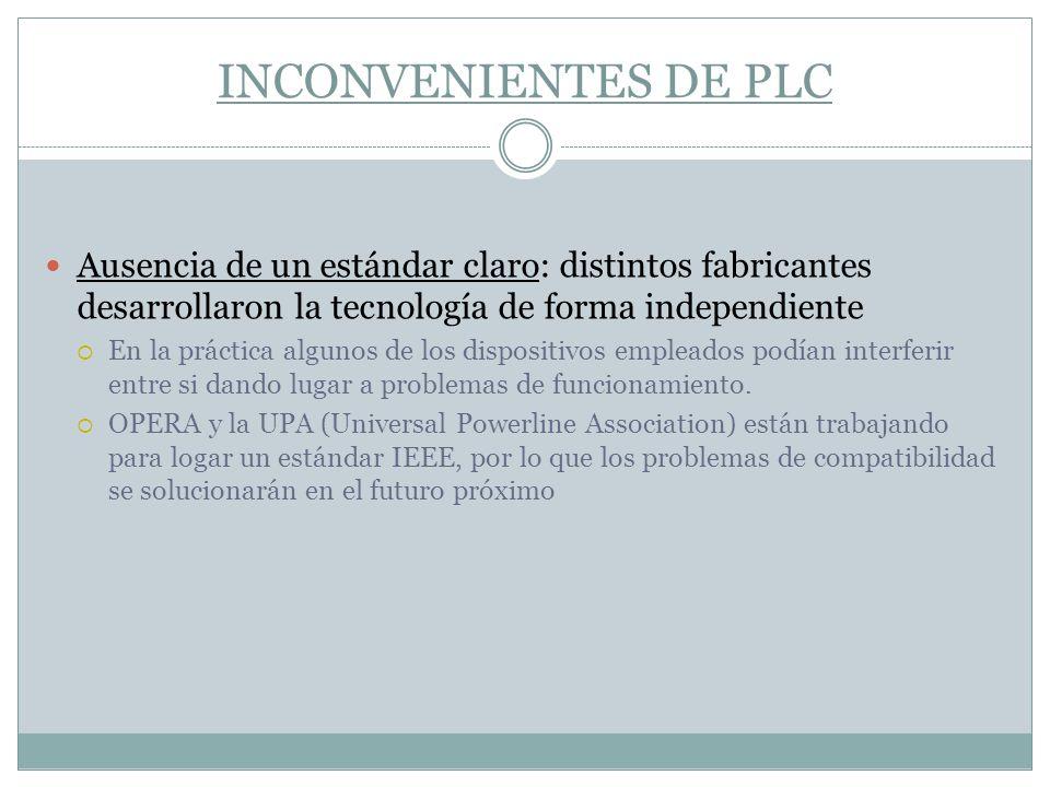 INCONVENIENTES DE PLC Ausencia de un estándar claro: distintos fabricantes desarrollaron la tecnología de forma independiente.