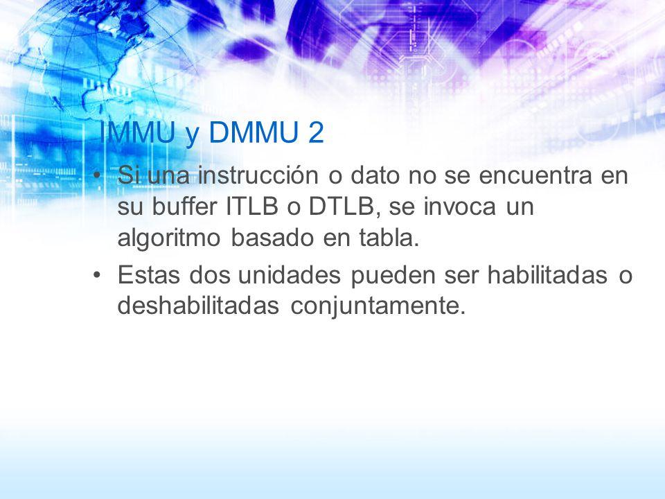 IMMU y DMMU 2 Si una instrucción o dato no se encuentra en su buffer ITLB o DTLB, se invoca un algoritmo basado en tabla.