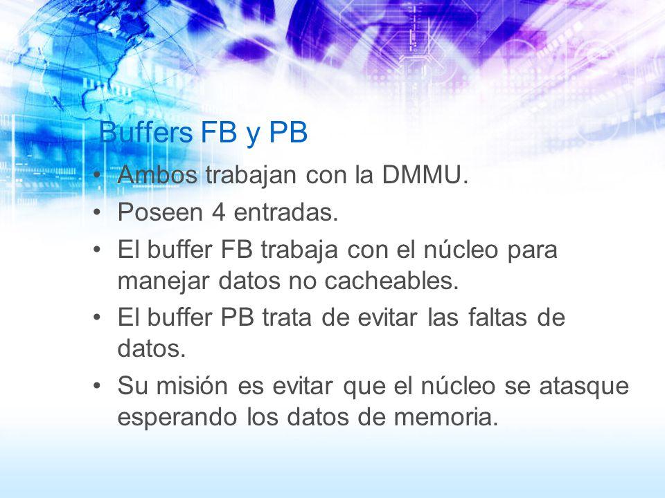 Buffers FB y PB Ambos trabajan con la DMMU. Poseen 4 entradas.