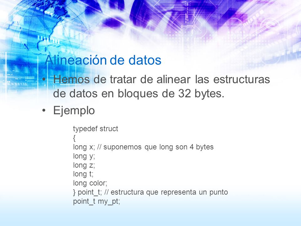 Alineación de datos Hemos de tratar de alinear las estructuras de datos en bloques de 32 bytes. Ejemplo.