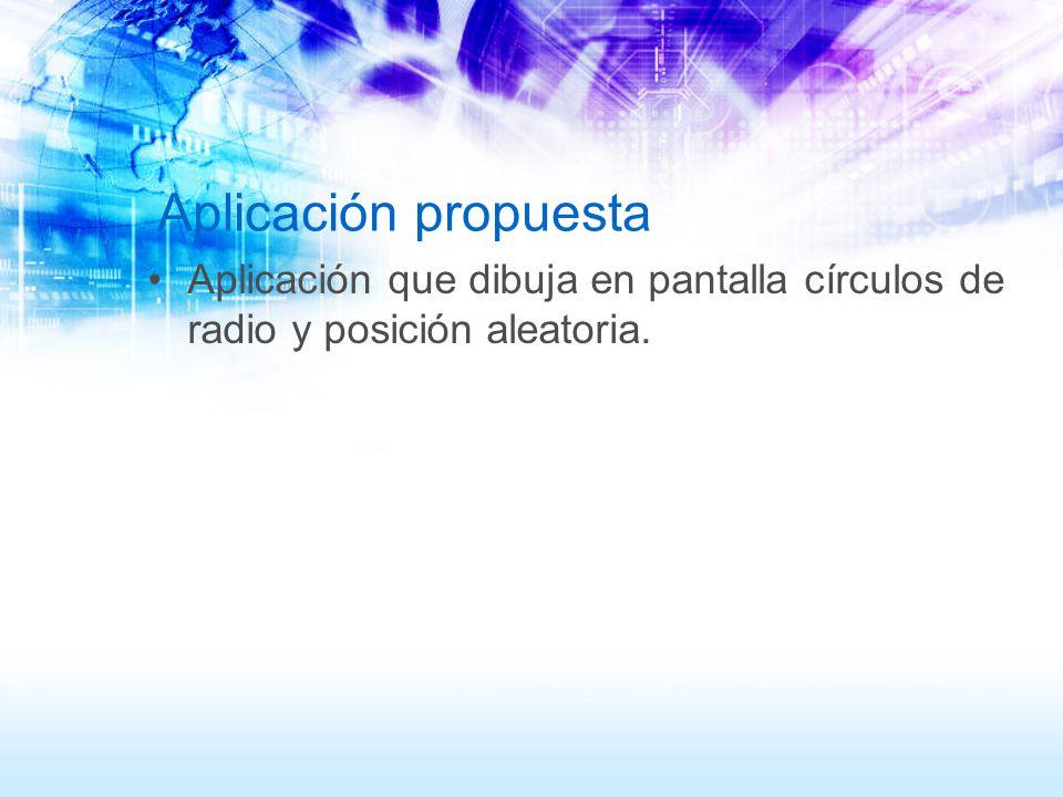 Aplicación propuesta Aplicación que dibuja en pantalla círculos de radio y posición aleatoria.