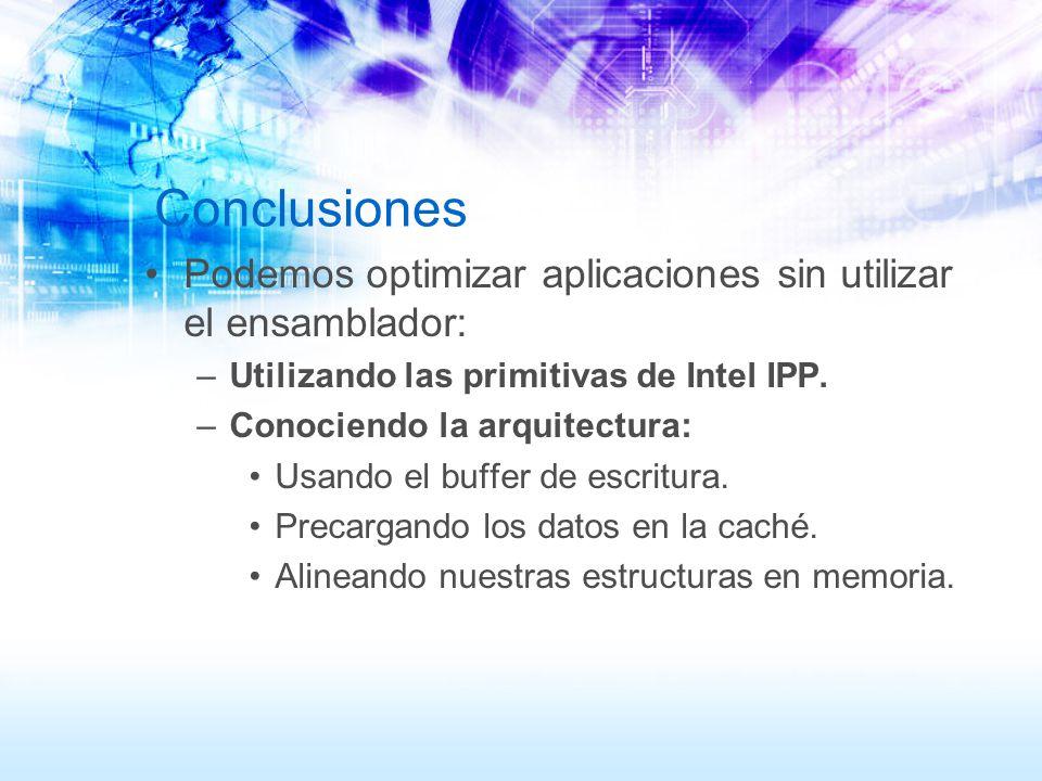 Conclusiones Podemos optimizar aplicaciones sin utilizar el ensamblador: Utilizando las primitivas de Intel IPP.
