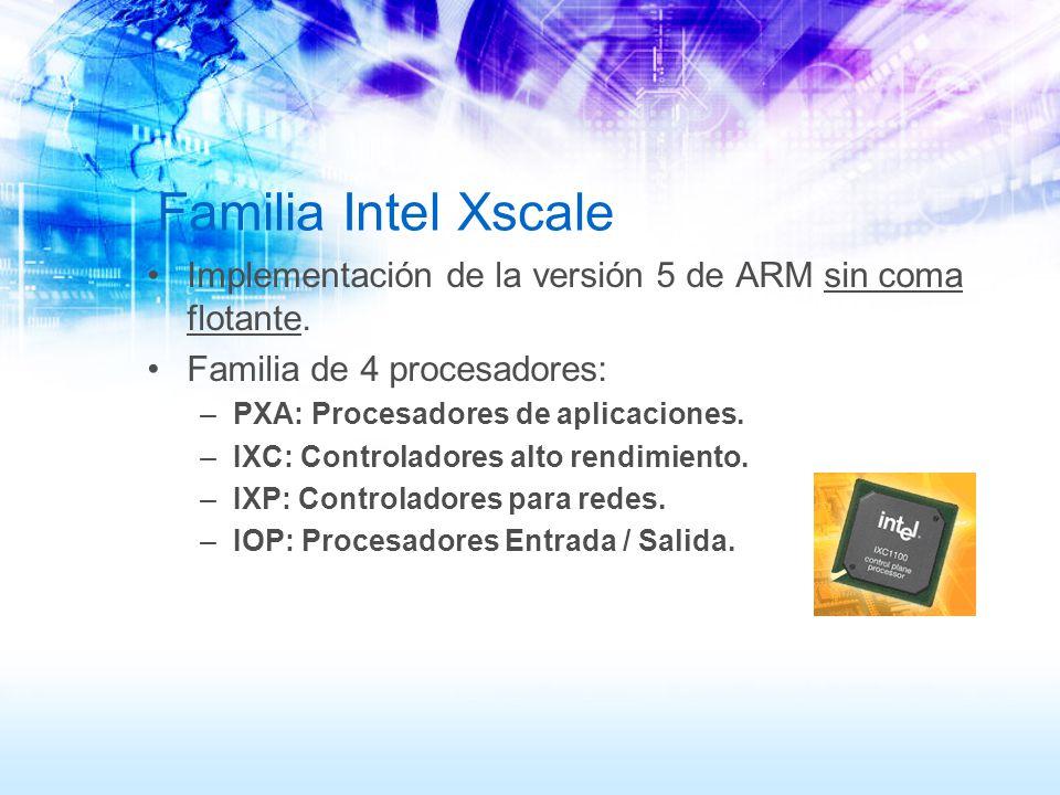Familia Intel Xscale Implementación de la versión 5 de ARM sin coma flotante. Familia de 4 procesadores: