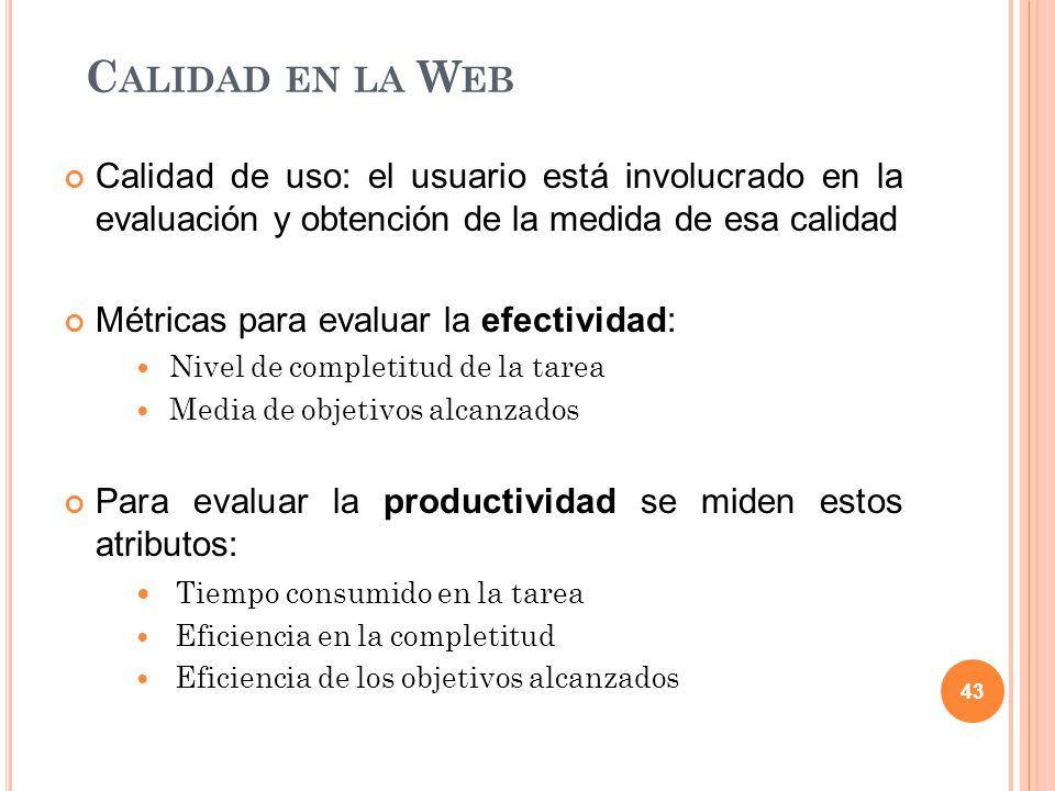 Calidad en la Web Calidad de uso: el usuario está involucrado en la evaluación y obtención de la medida de esa calidad.