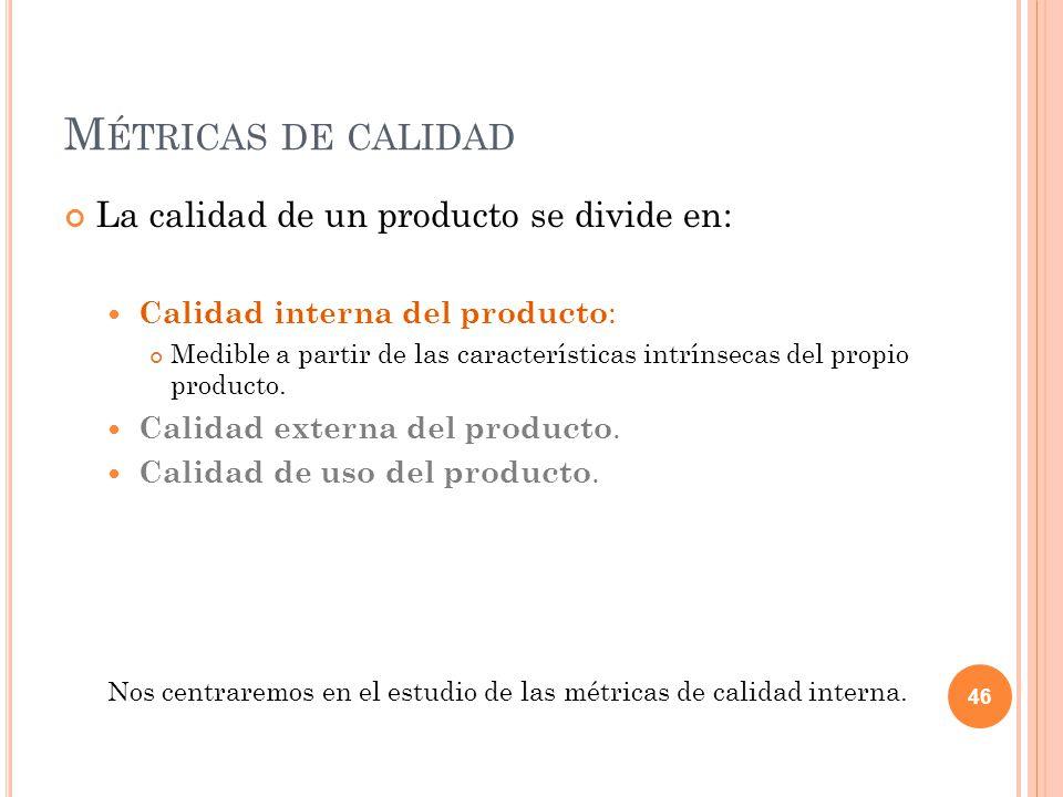Métricas de calidad La calidad de un producto se divide en: