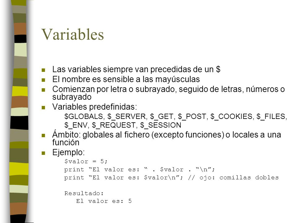 Variables Las variables siempre van precedidas de un $