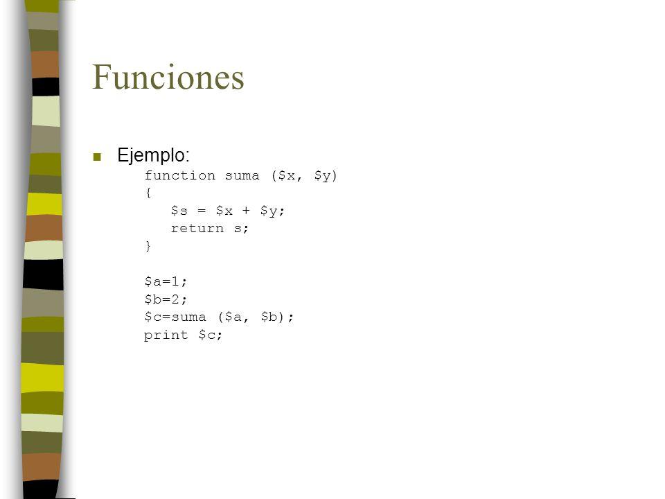 Funciones Ejemplo: function suma ($x, $y) { $s = $x + $y; return s; }