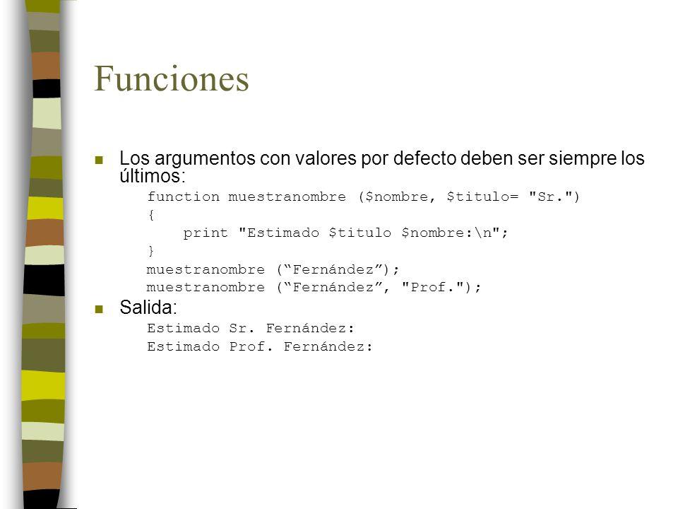 Funciones Los argumentos con valores por defecto deben ser siempre los últimos: function muestranombre ($nombre, $titulo= Sr. )