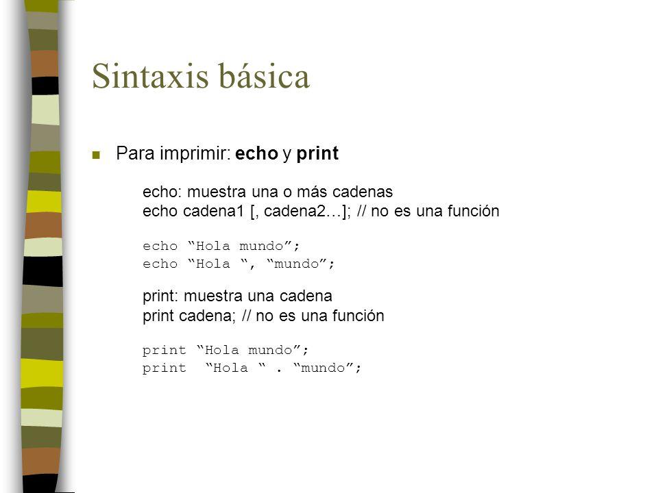 Sintaxis básica Para imprimir: echo y print