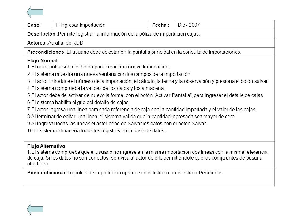 Caso: 1. Ingresar Importación. Fecha : Dic - 2007. Descripción :Permite registrar la información de la póliza de importación cajas.