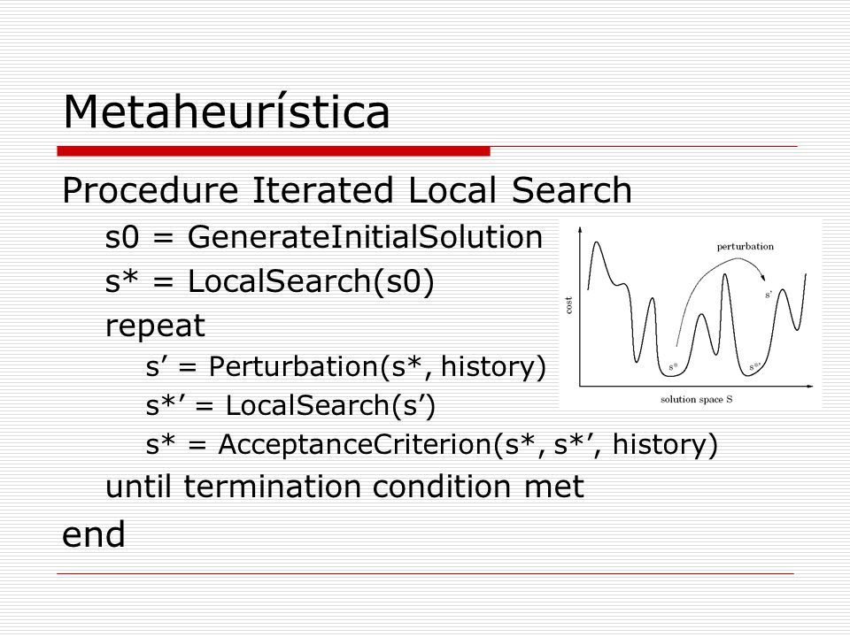 Metaheurística Procedure Iterated Local Search end