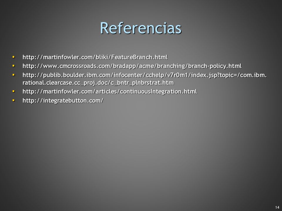 Referencias http://martinfowler.com/bliki/FeatureBranch.html