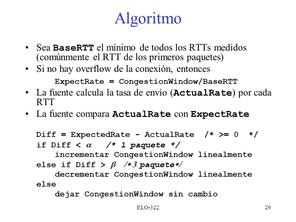 Algoritmo Sea BaseRTT el mínimo de todos los RTTs medidos (comúnmente el RTT de los primeros paquetes)