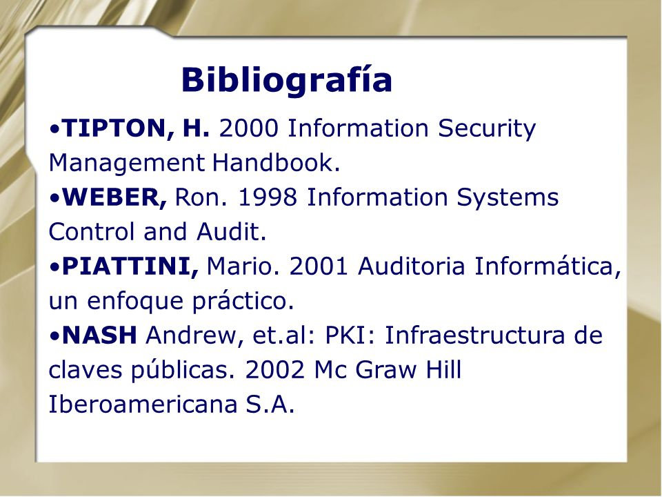 Bibliografía TIPTON, H. 2000 Information Security Management Handbook.