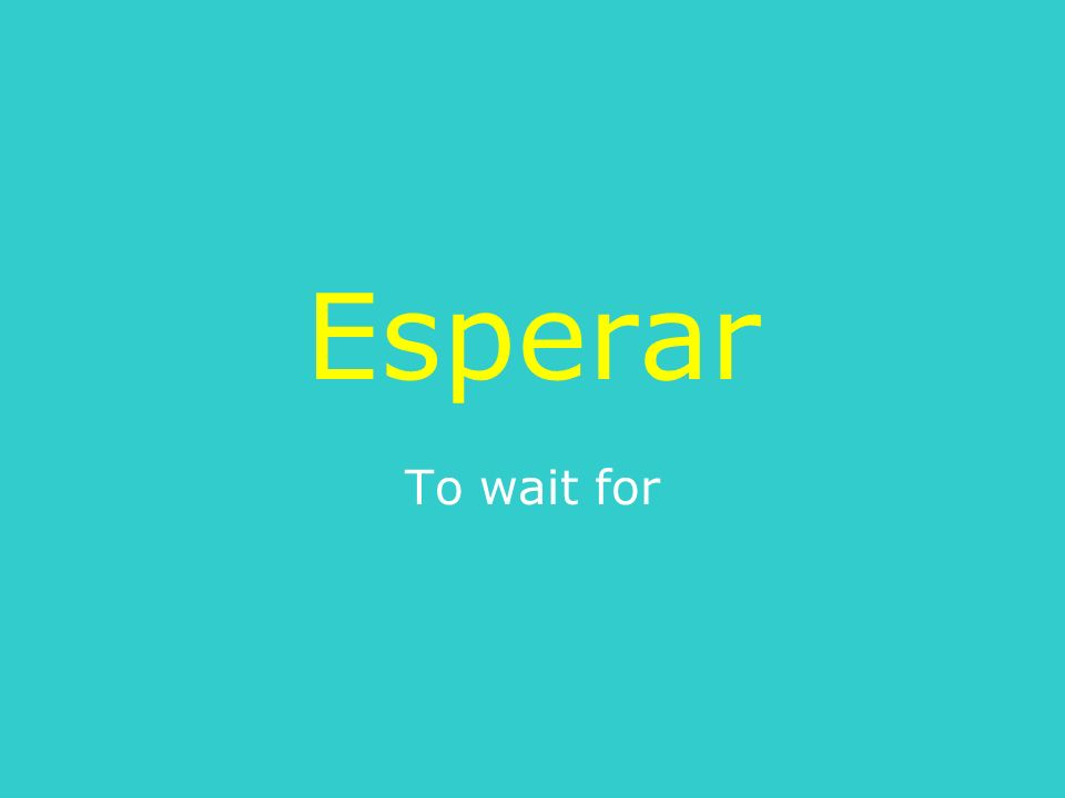 Esperar To wait for