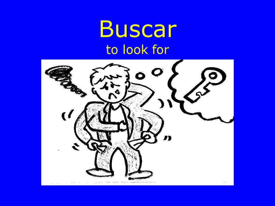 Buscar to look for