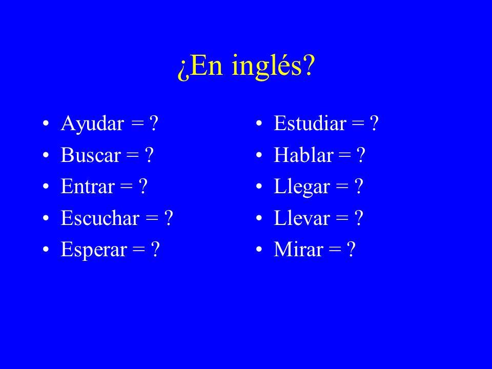 ¿En inglés Ayudar = Buscar = Entrar = Escuchar = Esperar =