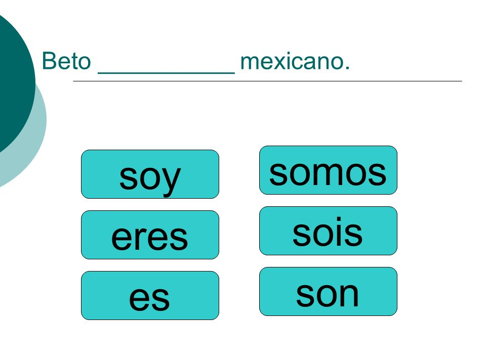 Beto __________ mexicano.