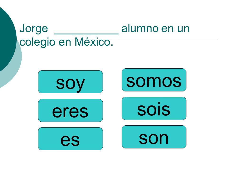 Jorge __________ alumno en un colegio en México.