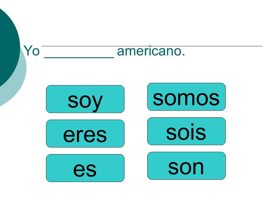Yo _________ americano.