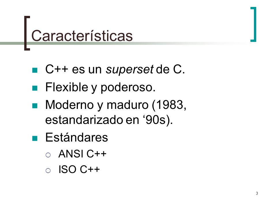 Características C++ es un superset de C. Flexible y poderoso.