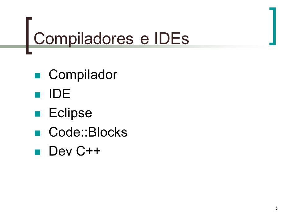Compiladores e IDEs Compilador IDE Eclipse Code::Blocks Dev C++