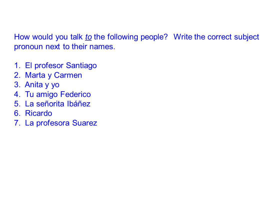 How would you talk to the following people