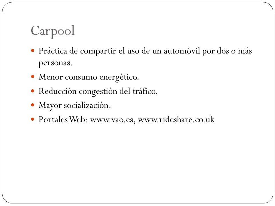 Carpool Práctica de compartir el uso de un automóvil por dos o más personas. Menor consumo energético.