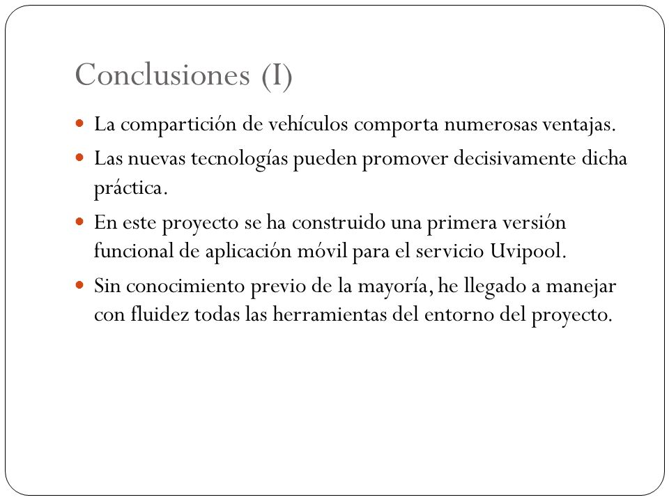 Conclusiones (I) La compartición de vehículos comporta numerosas ventajas. Las nuevas tecnologías pueden promover decisivamente dicha práctica.
