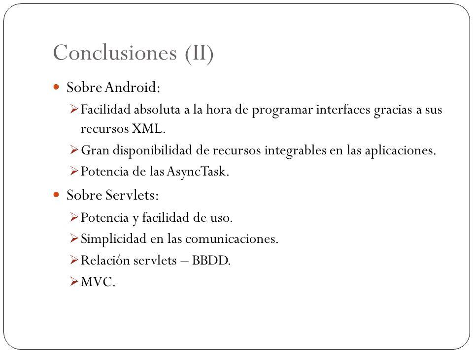 Conclusiones (II) Sobre Android: Sobre Servlets: