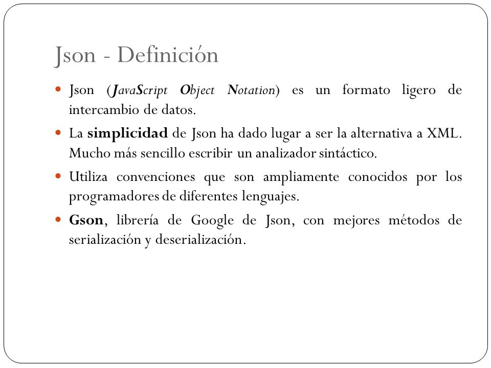 Json - Definición Json (JavaScript Object Notation) es un formato ligero de intercambio de datos.