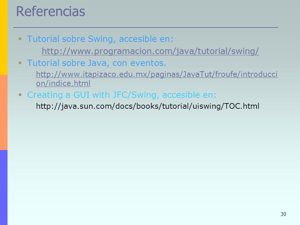 Referencias Tutorial sobre Swing, accesible en:
