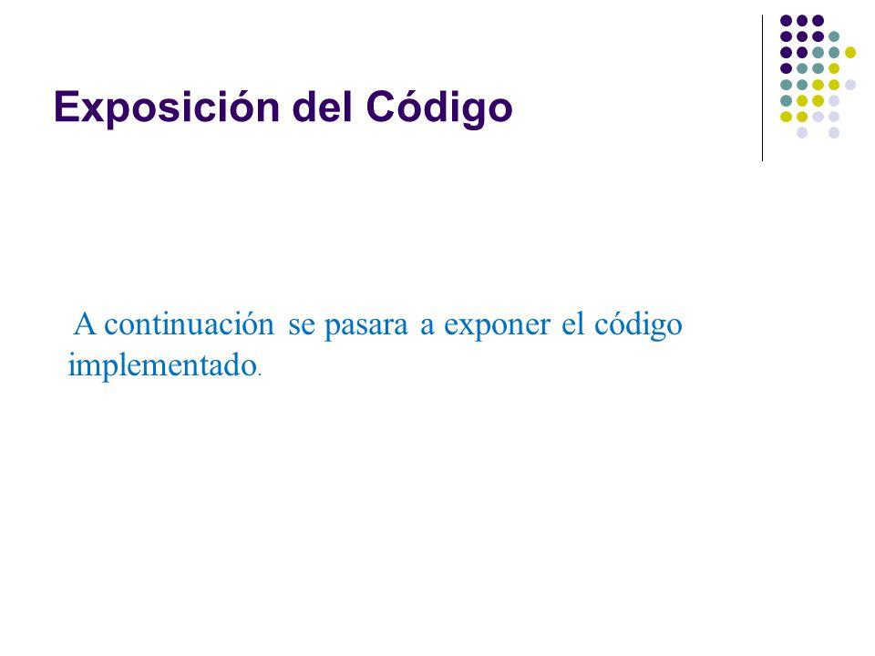 Exposición del Código A continuación se pasara a exponer el código implementado.