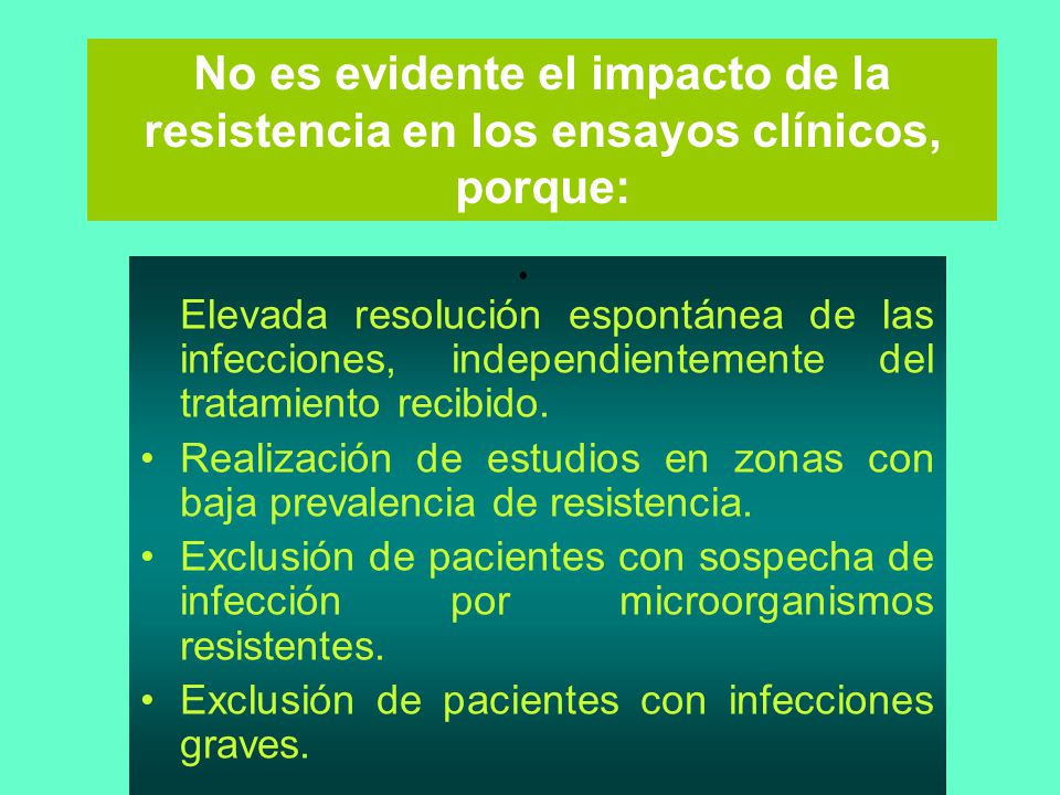 No es evidente el impacto de la resistencia en los ensayos clínicos, porque: