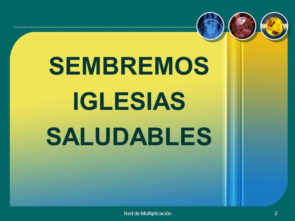 SEMBREMOS IGLESIAS SALUDABLES Red de Multiplicación