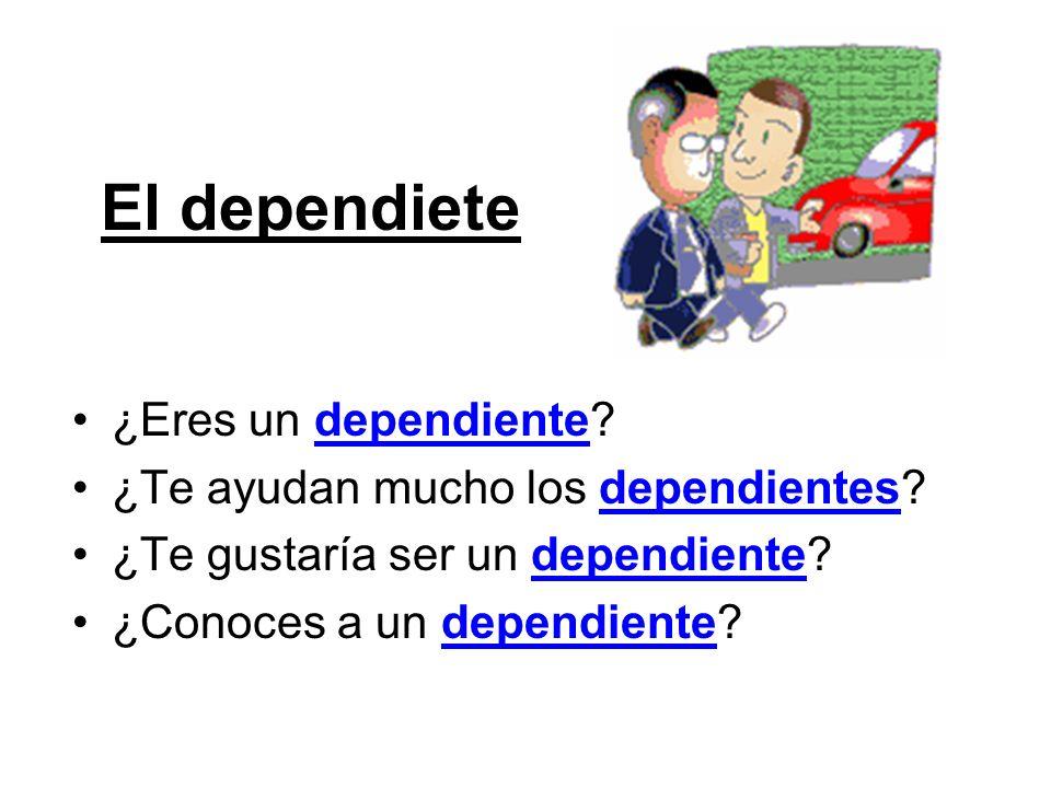 El dependiete ¿Eres un dependiente ¿Te ayudan mucho los dependientes
