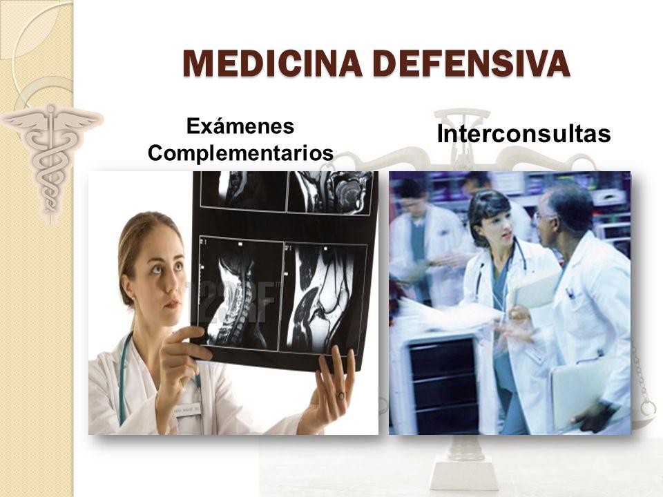 MEDICINA DEFENSIVA Exámenes Complementarios Interconsultas