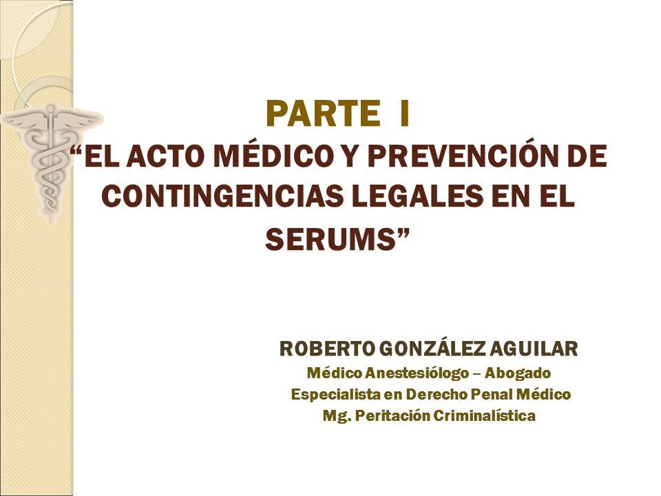 PARTE I EL ACTO MÉDICO Y PREVENCIÓN DE CONTINGENCIAS LEGALES EN EL SERUMS