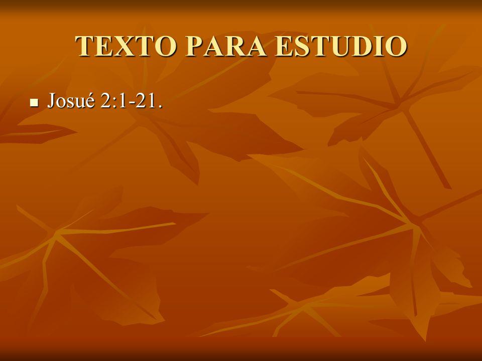 TEXTO PARA ESTUDIO Josué 2:1-21.