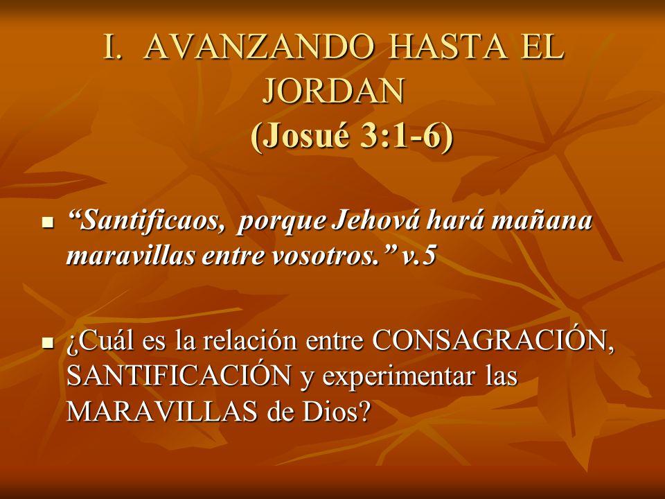 I. AVANZANDO HASTA EL JORDAN (Josué 3:1-6)